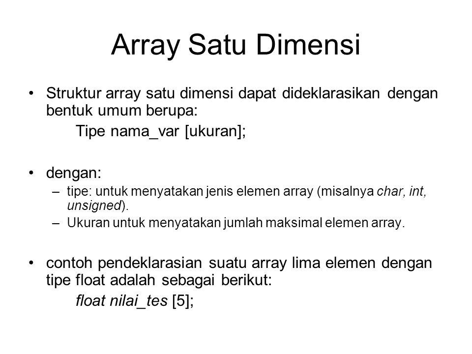 Array Satu Dimensi Struktur array satu dimensi dapat dideklarasikan dengan bentuk umum berupa: Tipe nama_var [ukuran];